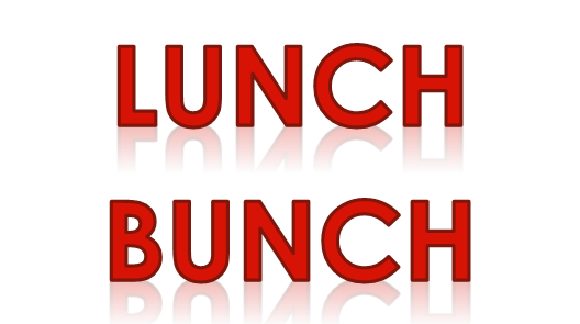 LUNCH BUNCH meets the 4th Wednesday of every month